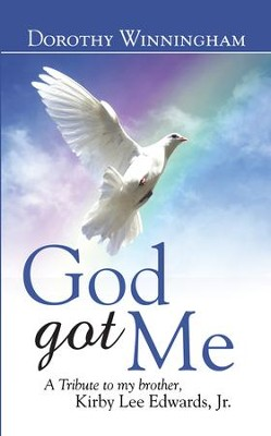 God Got Me: A Tribute to my brother, Kirby Lee Edwards, Jr. - eBook  -     By: Dorothy Winningham