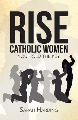 Rise Catholic Women: You hold the Key - eBook  -     By: Sarah Harding