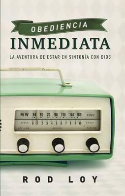Obediencia inmediata: La aventura de estar en sintonia con Dios - eBook  -     By: Rod Loy