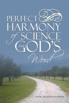 Perfect Harmony of Science and God's Word  -     By: John Frazier Bonner