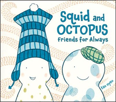 Squid and Octopus: Friends for Always  -     By: Tao Nyeu