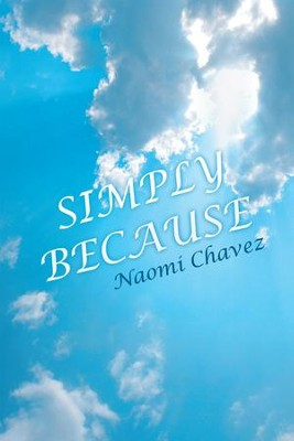 SIMPLY BECAUSE - eBook  -     By: Naomi Chavez