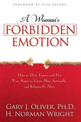 A Woman's Forbidden Emotion: How to Own, Express and Use Your Anger to Grow More Spiritually and Relationally Alive - eBook  -     By: H. Norman Wright, Gary Oliver
