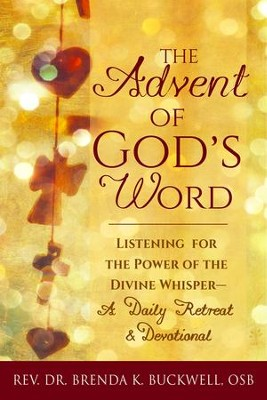 The Advent of God's Word: Listening for the Power of the Divine Whisper a Daily Retreat and Devotional  -     By: Brenda K. Buckwell
