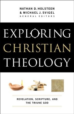 Exploring Christian Theology : Volume 1: Revelation, Scripture, and the Triune God - eBook  -     By: Nathan D. Holsteen, Michael J. Svigel