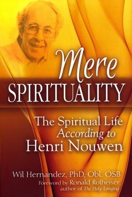 Mere Spirituality; The Spiritual Life According To Henri Nouwen  -     By: Wil Hernandez