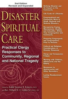 Disaster Spiritual Care: Practical Clergy Responses to Community, Regional and National Tragedy, 2nd edition  -     Edited By: Rabbi Stephen B. Roberts, Willard W.C. Ashley Sr.