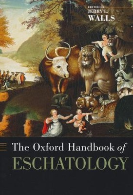 The Oxford Handbook of Eschatology  -     By: Jerry Walls