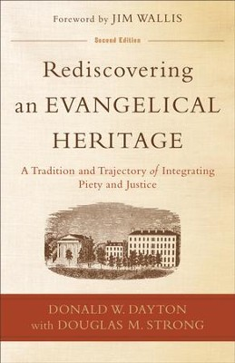 Rediscovering an Evangelical Heritage: A Tradition and Trajectory of Integrating Piety and Justice - eBook  -     By: Donald W. Dayton, Douglas M. Strong