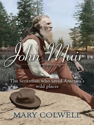 John Muir: The Scotsman who saved America's wild places - eBook  -     By: Mary Colwell