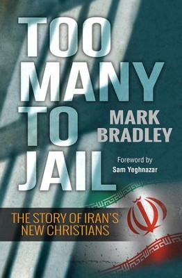 Too Many to Jail: The story of Iran's new Christians - eBook  -     By: Mark Bradley