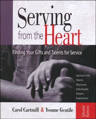 Serving from the Heart: Finding Your Gifts and Talents for Service - Revised/Updated Workbook  -     By: Carol Cartmill, Yvonne Gentile