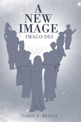 A New Image: Imago Dei - eBook  -     By: Carol Briggs