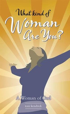 What Kind of Woman Are You?: A Woman of God - eBook  -     By: toni kendrick