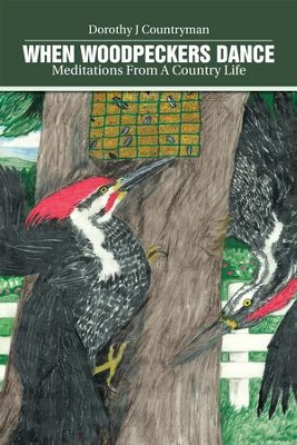 When Woodpeckers Dance: Meditations From A Country Life - eBook  -     By: Dorothy Countryman