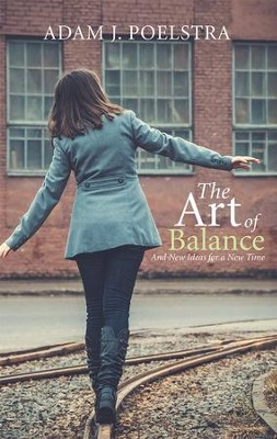 The Art of Balance: And New Ideas for a New Time - eBook  -     By: Adam Poelstra