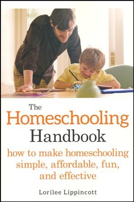 The Homeschooling Handbook: How to Make Homeschooling Simple, Affordable, Fun, and Effective  -     By: Lorilee Lippincott