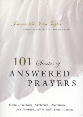 101 Stories of Answered Prayers: Stories of Healing, Nurturing, Overcoming, and Provision...All in God's Perfect Timing  -     By: Jeannie St. John Taylor