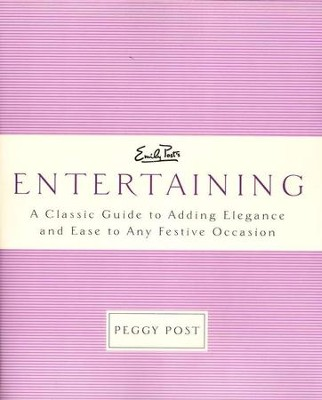 Emily Post's Entertaining: A Classic Guide to Adding Elegance and Ease to Any Festive Occasion  -     By: Peggy Post