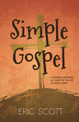 Simple Gospel: A Modern Language Account of the Life of Jesus Christ - eBook  -     By: Eric Scott