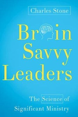 Brain-Savvy Leaders: The Science of Significant Ministry - eBook  -     By: Charles Stone