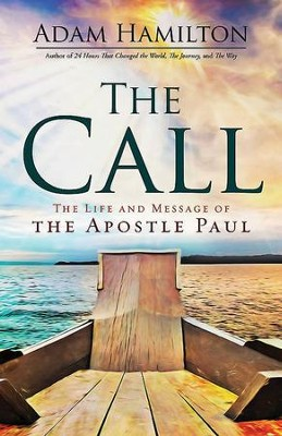 The Call: The Life and Message of the Apostle Paul - eBook  -     By: Adam Hamilton