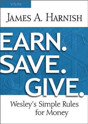 Earn. Save. Give. Youth Study Book: Wesley's Simple Rules for Money - eBook  -     By: James A. Harnish