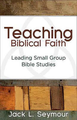 Teaching Biblical Faith: Leading Small Group Bible Studies - eBook  -     By: Jack L. Seymour