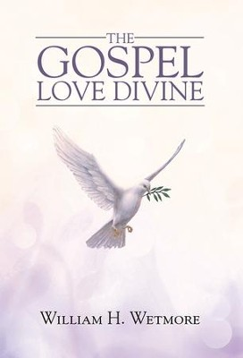 The Gospel: Love Divine - eBook  -     By: William Wetmore