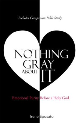 Nothing Gray About It: Emotional Purity Before a Holy God - eBook  -     By: Irene Sposato