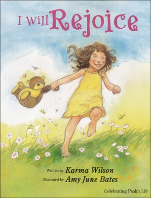 I Will Rejoice  -     By: Karma Wilson     Illustrated By: Amy June Bates