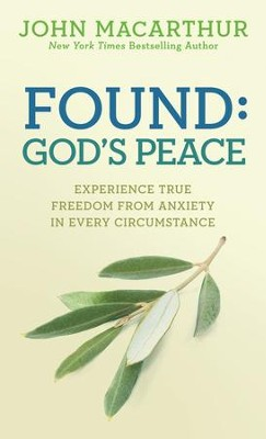 Found: God's Peace: Experience True Freedom from Anxiety in Every Circumstance - eBook  -     By: John MacArthur Jr.