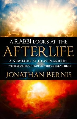 A Rabbi Looks at the Afterlife: A New Look at Heaven and Hell with Stories of People Who've Been There - eBook  -     By: Jonathan Bernis