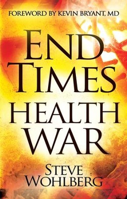 End Times Health War: How to Outwit Deadly Diseases through Super Nutrition and Following God's 8 Laws of Health - eBook  -     By: Steve Wohlberg