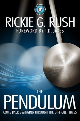 The Pendulum: Come Back Swinging Through the Difficult Times - eBook  -     By: Rickie Rush