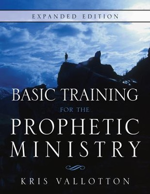 Basic Training for the Prophetic Ministry Expanded Edition - eBook  -     By: Kris Vallotton
