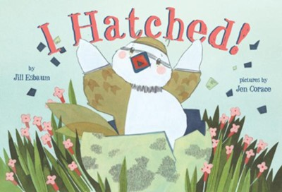 I Hatched!  -     By: Jill Esbaum     Illustrated By: Jen Corace