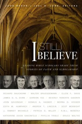I (Still) Believe: Leading Bible Scholars Share Their Stories of Faith and Scholarship - eBook  -     Edited By: John Byron, Joel N. Lohr