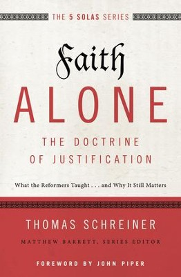 Faith Alone--The Doctrine of Justification: What the Reformers Taught...and Why It Still Matters - eBook  -     By: Thomas R. Schreiner, Matthew Barrett