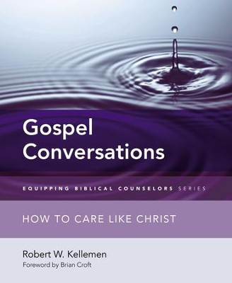Gospel Conversations: How to Care Like Christ - eBook  -     By: Robert W. Kellemen