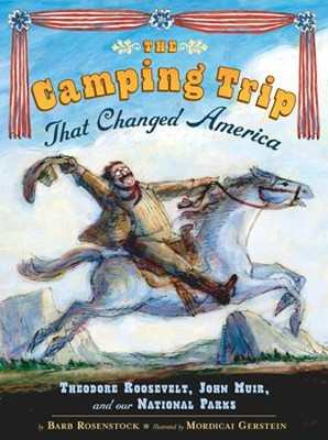 The Camping Trip that Changed America  -     By: Barb Rosenstock, Mordicai Gerstein