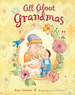 All About Grandmas  -     By: Roni Schotter     Illustrated By: Janice Nadeau