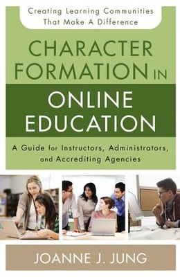 Character Formation in Online Education: A Guide for Instructors, Administrators, and Accrediting Bodies - eBook  -     By: Joanne J. Jung