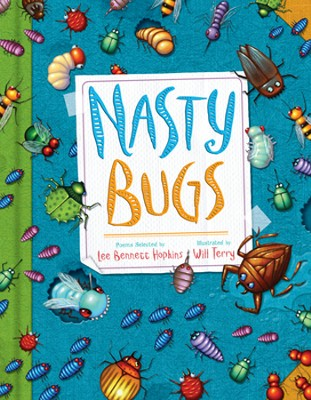 Nasty Bugs  -     By: Lee Bennett Hopkins     Illustrated By: Will Terry