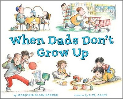 When Dads Don't Grow Up  -     By: Marjorie Blain Parker     Illustrated By: R.W. Alley