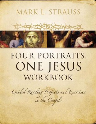 Four Portraits, One Jesus Workbook: Guided Reading Projects and Exercises in the Gospels - eBook  -     By: Mark L. Strauss