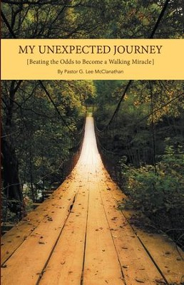 My Unexpected Journey: Beating the Odds to Become a Walking Miracle - eBook  -     By: Pastor G. Lee McClanathan