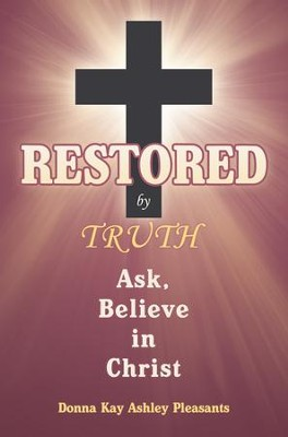 Restored by Truth: Ask, Believe in Christ - eBook  -     By: Donna Pleasants