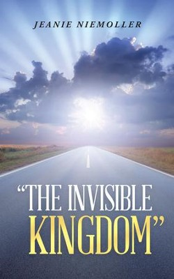 The Invisible Kingdom - eBook  -     By: Jeanie Niemoller