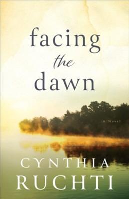Facing the Dawn  -     By: Cynthia Ruchti